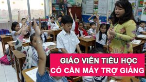 Giáo viên tiểu học có cần sử dụng máy trợ giảng không
