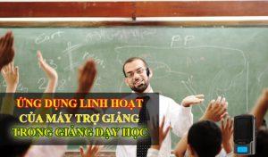 Ứng dụng linh hoạt của máy trợ giảng trong giảng dạy học
