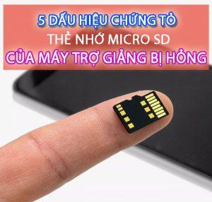 5 dấu hiệu chứng tỏ thẻ nhớ Micro SD của máy trợ giảng bị hỏng