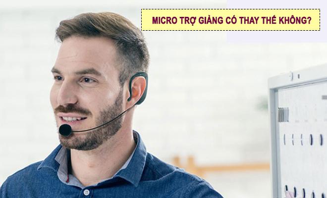 co-micro-tro-giang-de-thay-the-khong