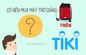 co-nen-mua-may-tro-giang-ren-tiki-khong