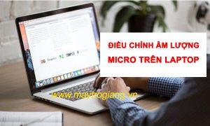 Cách chỉnh âm lượng Micro trên laptop Windows 7, 8.1 và windows 10